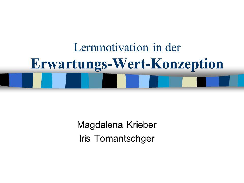 Lernmotivation in der Erwartungs-Wert-Konzeption Magdalena Krieber Iris Tomantschger