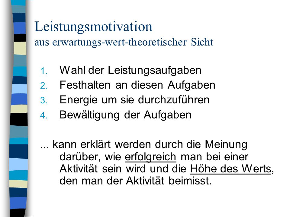 Erwartungs-Wert-Modelle Risiko-Wahl-Modell (Atkinson) Erwartungs-Wert-Modell (Eccles & Wigfield) Erweitertes Kognitives Motivationsmodell (Heckhausen & Rheinberg)