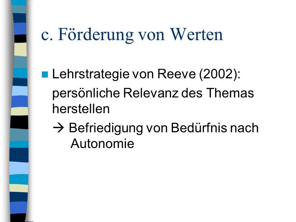 c. Förderung von Werten Lehrstrategie von Reeve (2002): persönliche Relevanz des Themas herstellen Befriedigung von Bedürfnis nach Autonomie
