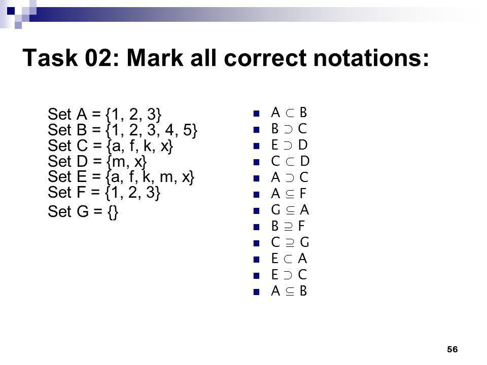 56 Task 02: Mark all correct notations: Set A = {1, 2, 3} Set B = {1, 2, 3, 4, 5} Set C = {a, f, k, x} Set D = {m, x} Set E = {a, f, k, m, x} Set F =