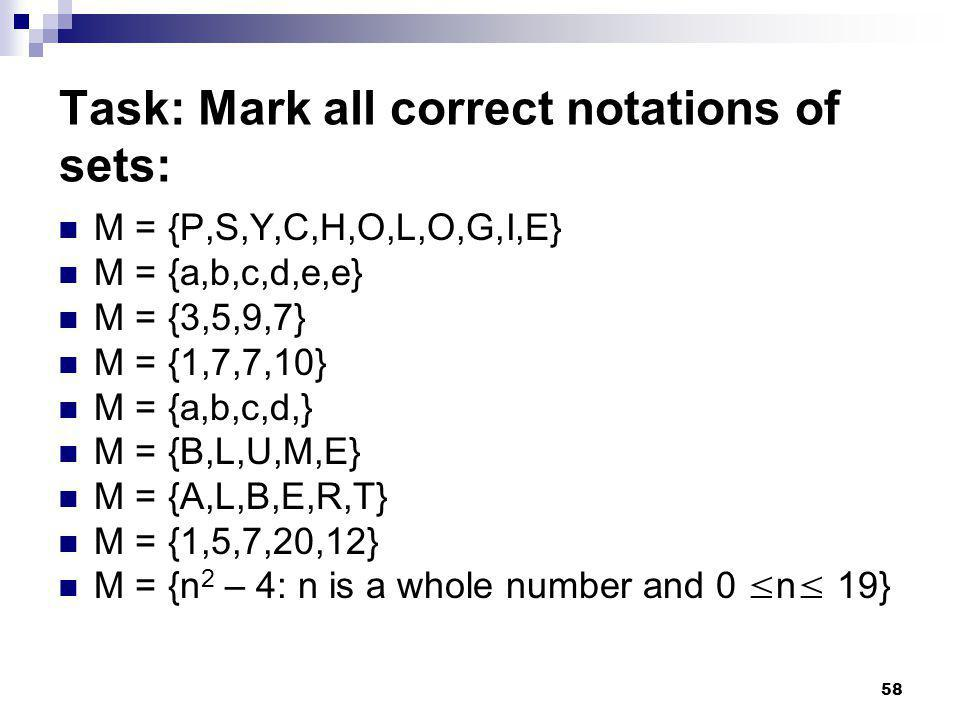 58 Task: Mark all correct notations of sets: M = {P,S,Y,C,H,O,L,O,G,I,E} M = {a,b,c,d,e,e} M = {3,5,9,7} M = {1,7,7,10} M = {a,b,c,d,} M = {B,L,U,M,E} M = {A,L,B,E,R,T} M = {1,5,7,20,12} M = {n 2 – 4: n is a whole number and 0 n 19}