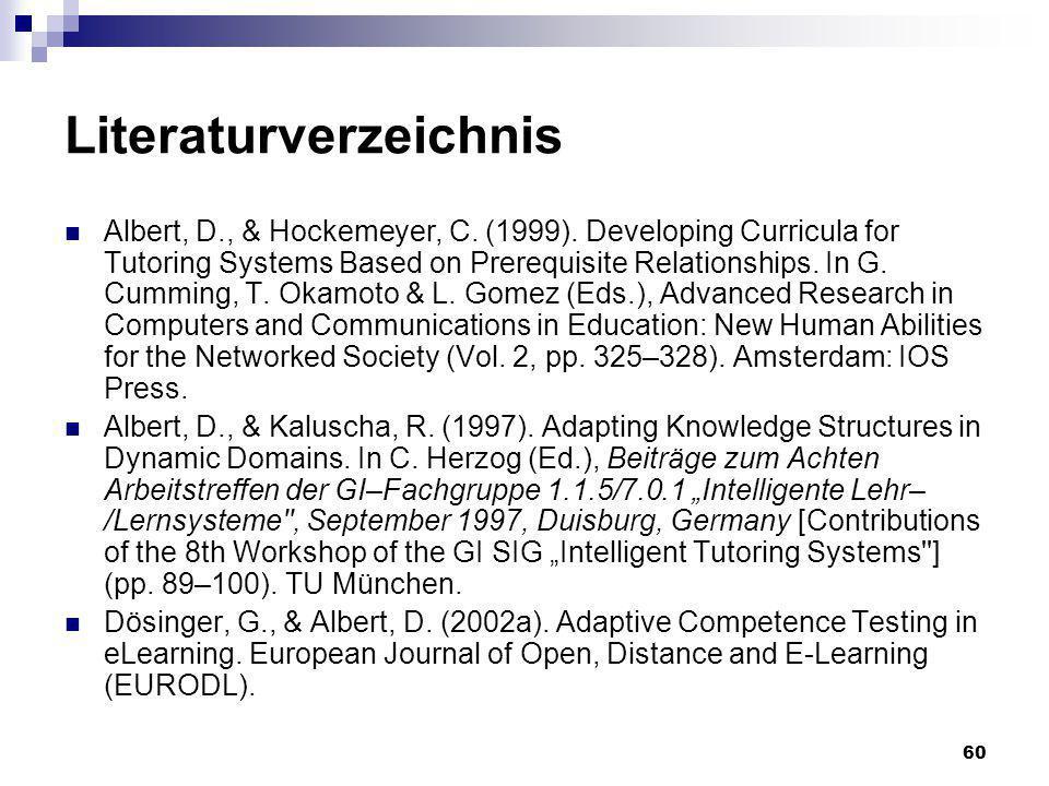 60 Literaturverzeichnis Albert, D., & Hockemeyer, C. (1999). Developing Curricula for Tutoring Systems Based on Prerequisite Relationships. In G. Cumm