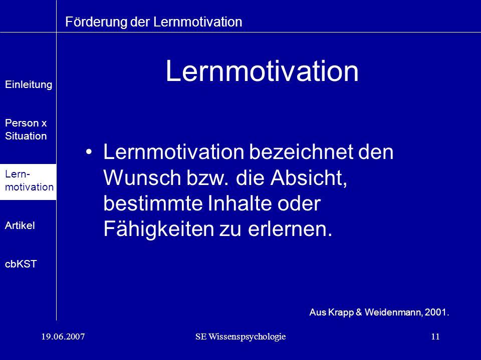 19.06.2007SE Wissenspsychologie11 Lernmotivation Lernmotivation bezeichnet den Wunsch bzw.