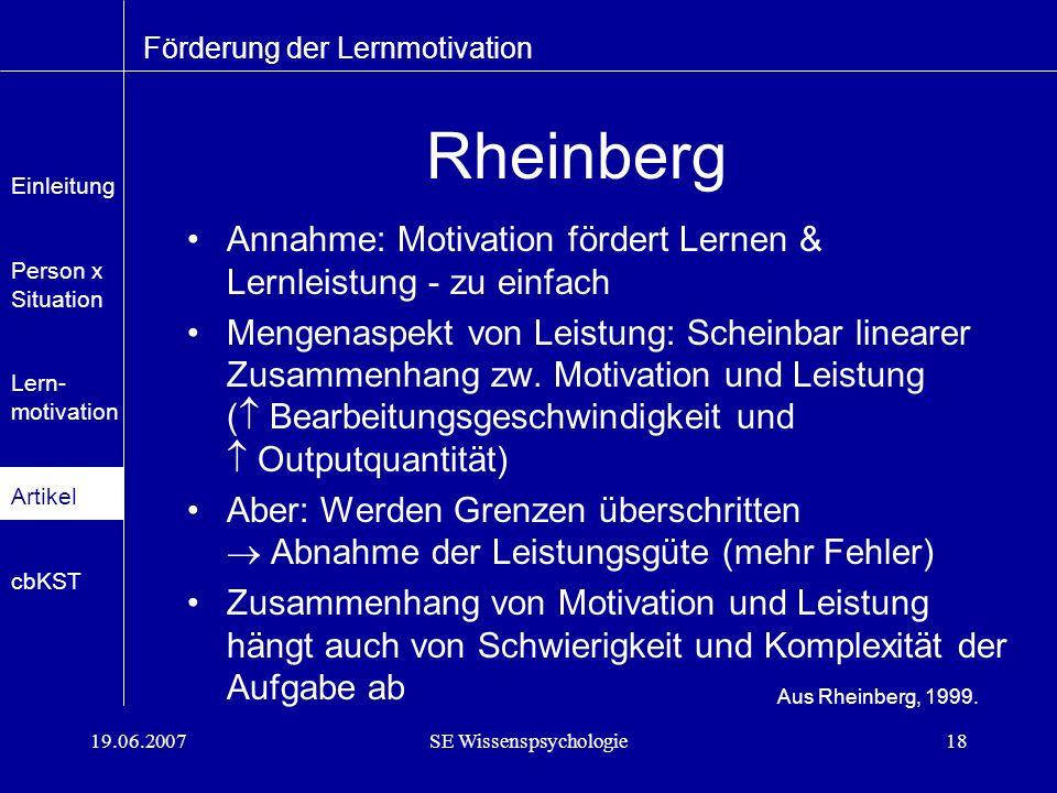 19.06.2007SE Wissenspsychologie18 Rheinberg Annahme: Motivation fördert Lernen & Lernleistung - zu einfach Mengenaspekt von Leistung: Scheinbar linearer Zusammenhang zw.