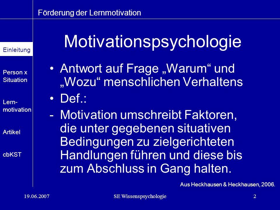 19.06.2007SE Wissenspsychologie3 Motivationspsychologie Def.: -Motiv: zeitl.