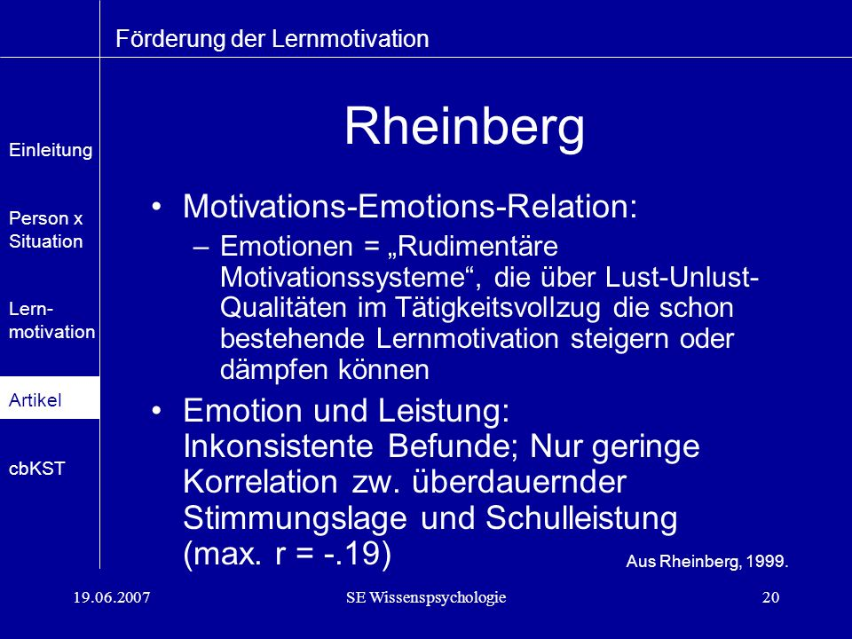 19.06.2007SE Wissenspsychologie20 Rheinberg Motivations-Emotions-Relation: –Emotionen = Rudimentäre Motivationssysteme, die über Lust-Unlust- Qualität