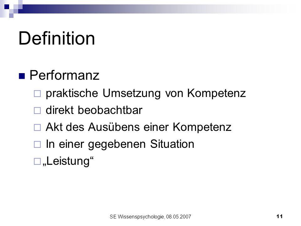 SE Wissenspsychologie, 08.05.200711 Definition Performanz praktische Umsetzung von Kompetenz direkt beobachtbar Akt des Ausübens einer Kompetenz In ei