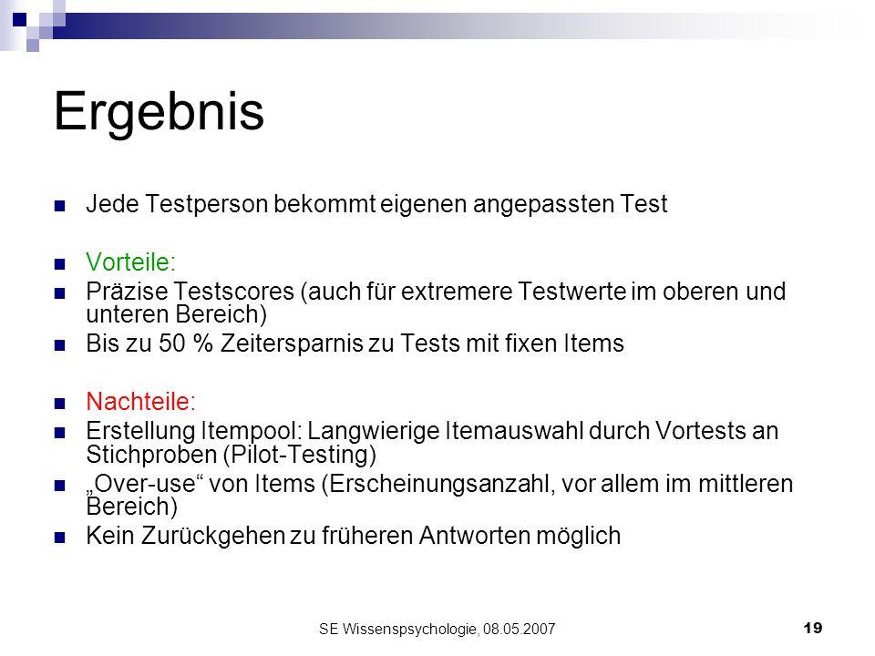 SE Wissenspsychologie, 08.05.200719 Ergebnis Jede Testperson bekommt eigenen angepassten Test Vorteile: Präzise Testscores (auch für extremere Testwer