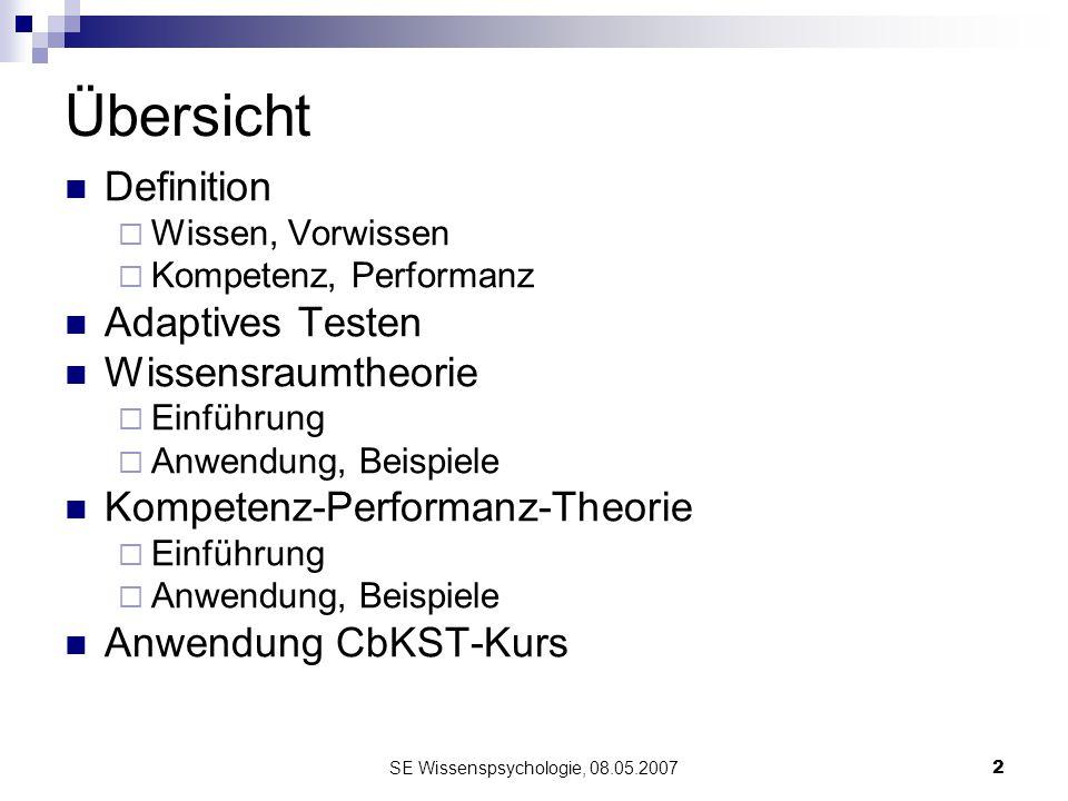SE Wissenspsychologie, 08.05.20072 Übersicht Definition Wissen, Vorwissen Kompetenz, Performanz Adaptives Testen Wissensraumtheorie Einführung Anwendu