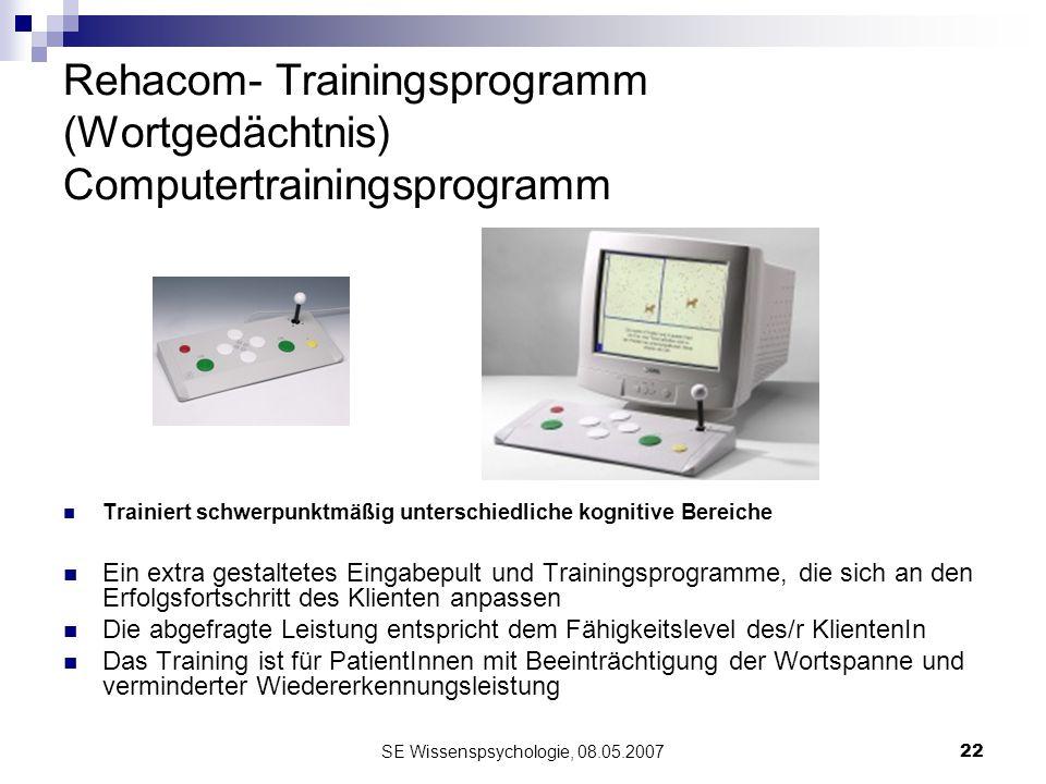 SE Wissenspsychologie, 08.05.200722 Rehacom- Trainingsprogramm (Wortgedächtnis) Computertrainingsprogramm Trainiert schwerpunktmäßig unterschiedliche