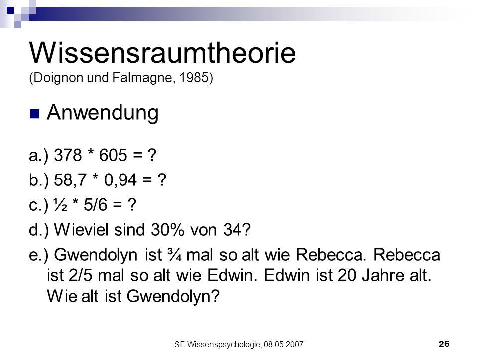 SE Wissenspsychologie, 08.05.200726 Wissensraumtheorie (Doignon und Falmagne, 1985) Anwendung a.) 378 * 605 = ? b.) 58,7 * 0,94 = ? c.) ½ * 5/6 = ? d.