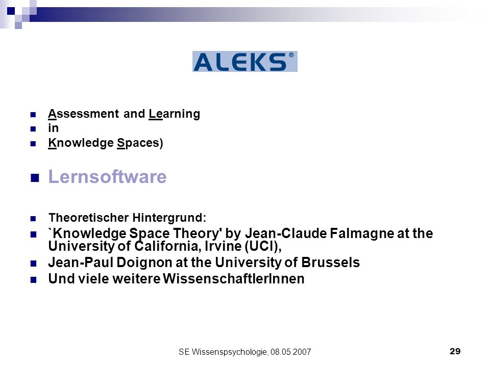 SE Wissenspsychologie, 08.05.200729 Assessment and Learning in Knowledge Spaces) Lernsoftware Theoretischer Hintergrund: `Knowledge Space Theory' by J