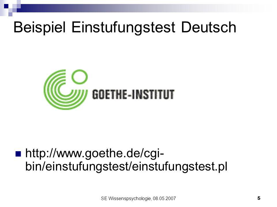 SE Wissenspsychologie, 08.05.20075 Beispiel Einstufungstest Deutsch http://www.goethe.de/cgi- bin/einstufungstest/einstufungstest.pl