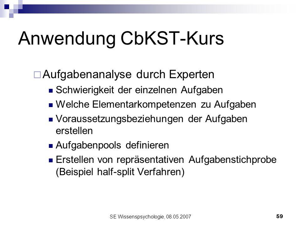 SE Wissenspsychologie, 08.05.200759 Anwendung CbKST-Kurs Aufgabenanalyse durch Experten Schwierigkeit der einzelnen Aufgaben Welche Elementarkompetenz