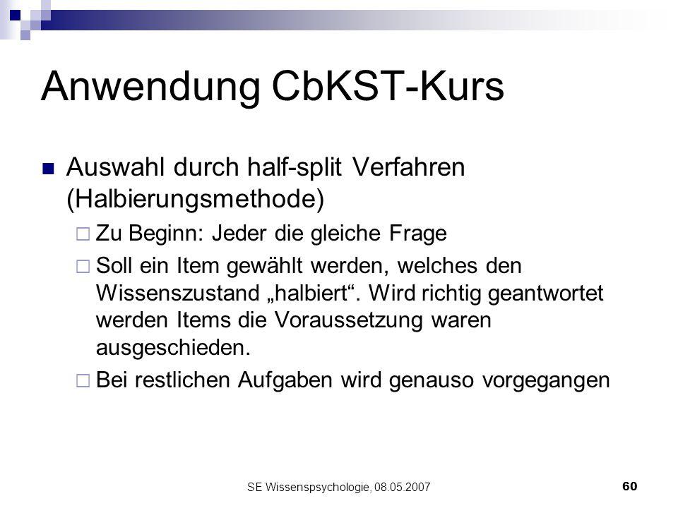 SE Wissenspsychologie, 08.05.200760 Anwendung CbKST-Kurs Auswahl durch half-split Verfahren (Halbierungsmethode) Zu Beginn: Jeder die gleiche Frage So