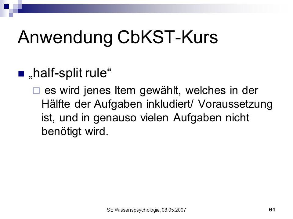SE Wissenspsychologie, 08.05.200761 Anwendung CbKST-Kurs half-split rule es wird jenes Item gewählt, welches in der Hälfte der Aufgaben inkludiert/ Vo