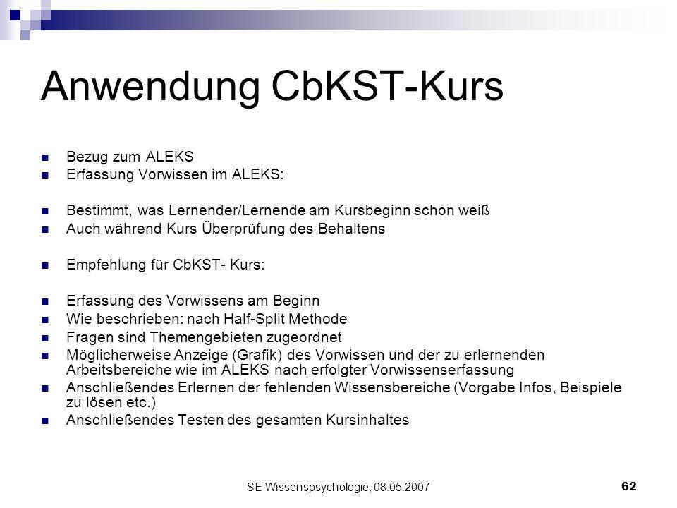 SE Wissenspsychologie, 08.05.200762 Anwendung CbKST-Kurs Bezug zum ALEKS Erfassung Vorwissen im ALEKS: Bestimmt, was Lernender/Lernende am Kursbeginn
