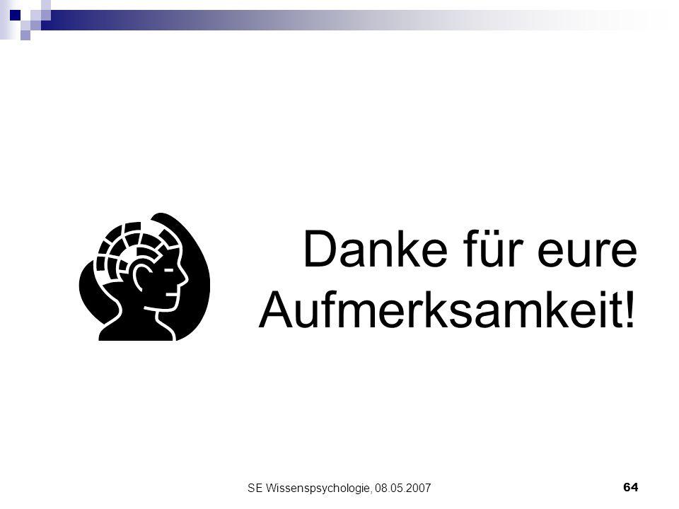 SE Wissenspsychologie, 08.05.200764 Danke für eure Aufmerksamkeit!