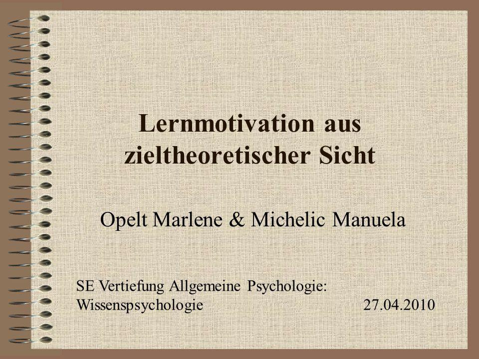 Gliederung Lernmotivation Zielorientierungen –Lernziele –Leistungsziele –Vermeidungs- vs.