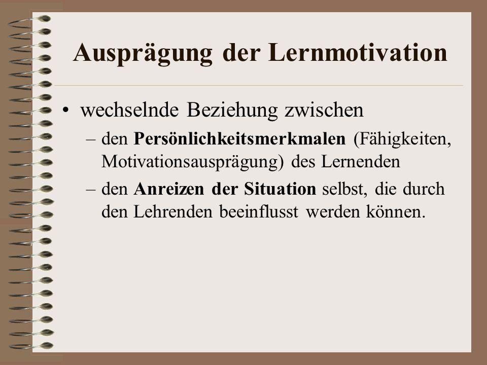 Ausprägung der Lernmotivation wechselnde Beziehung zwischen –den Persönlichkeitsmerkmalen (Fähigkeiten, Motivationsausprägung) des Lernenden –den Anre