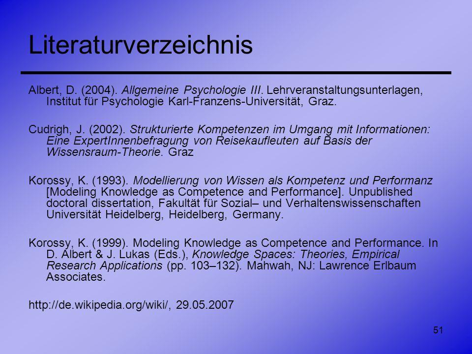 51 Literaturverzeichnis Albert, D. (2004). Allgemeine Psychologie III. Lehrveranstaltungsunterlagen, Institut für Psychologie Karl-Franzens-Universitä