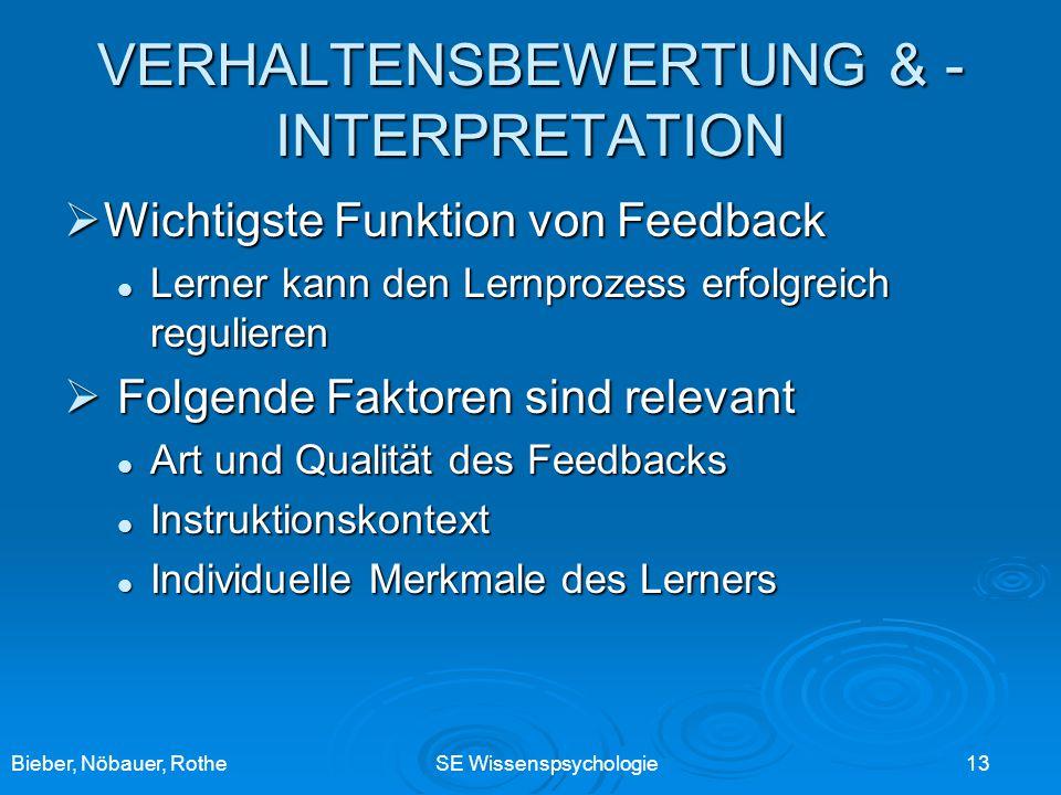 Bieber, Nöbauer, RotheSE Wissenspsychologie 13 VERHALTENSBEWERTUNG & - INTERPRETATION Wichtigste Funktion von Feedback Wichtigste Funktion von Feedbac