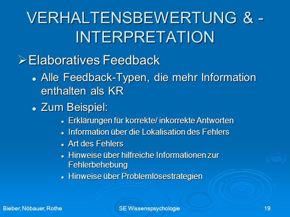 Bieber, Nöbauer, RotheSE Wissenspsychologie 19 VERHALTENSBEWERTUNG & - INTERPRETATION Elaboratives Feedback Elaboratives Feedback Alle Feedback-Typen,