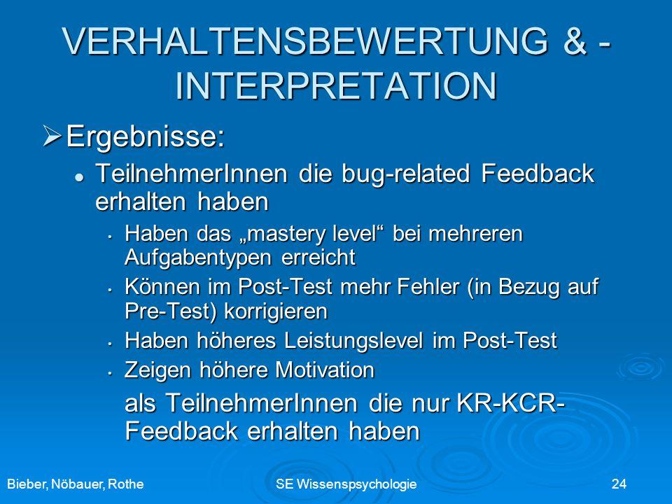 Bieber, Nöbauer, RotheSE Wissenspsychologie 24 VERHALTENSBEWERTUNG & - INTERPRETATION Ergebnisse: Ergebnisse: TeilnehmerInnen die bug-related Feedback