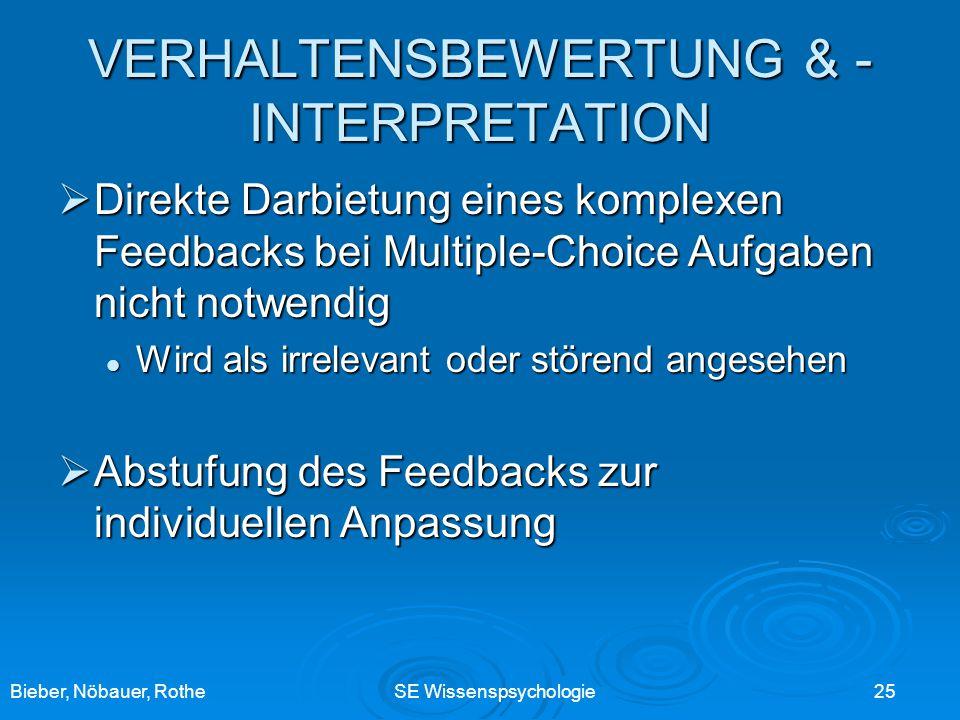 Bieber, Nöbauer, RotheSE Wissenspsychologie 25 VERHALTENSBEWERTUNG & - INTERPRETATION Direkte Darbietung eines komplexen Feedbacks bei Multiple-Choice