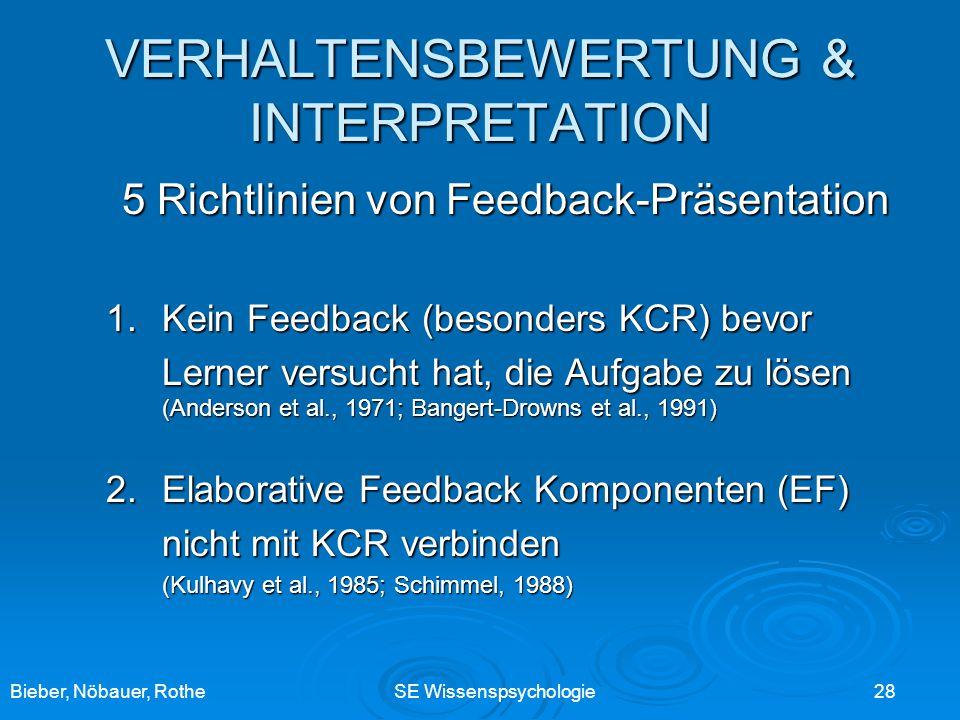 Bieber, Nöbauer, RotheSE Wissenspsychologie 28 VERHALTENSBEWERTUNG & INTERPRETATION 5 Richtlinien von Feedback-Präsentation 1. Kein Feedback (besonder