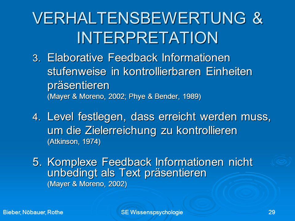 Bieber, Nöbauer, RotheSE Wissenspsychologie 29 VERHALTENSBEWERTUNG & INTERPRETATION 3. Elaborative Feedback Informationen stufenweise in kontrollierba
