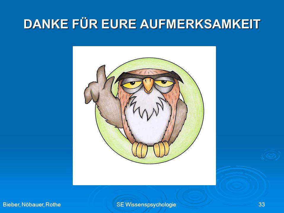 Bieber, Nöbauer, RotheSE Wissenspsychologie 33 DANKE FÜR EURE AUFMERKSAMKEIT