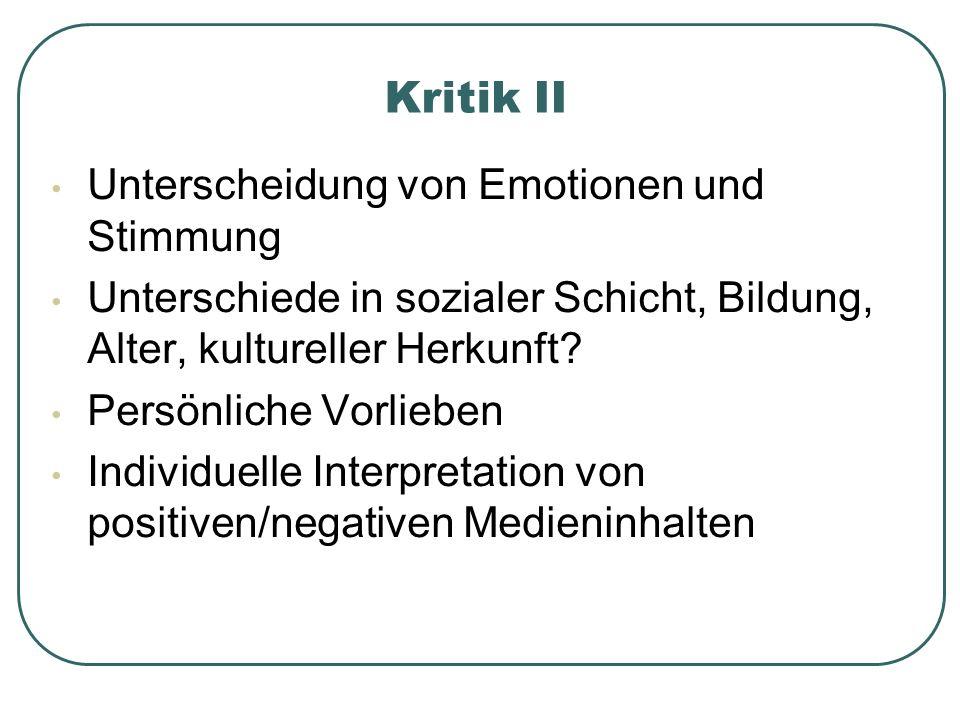 Kritik II Unterscheidung von Emotionen und Stimmung Unterschiede in sozialer Schicht, Bildung, Alter, kultureller Herkunft.