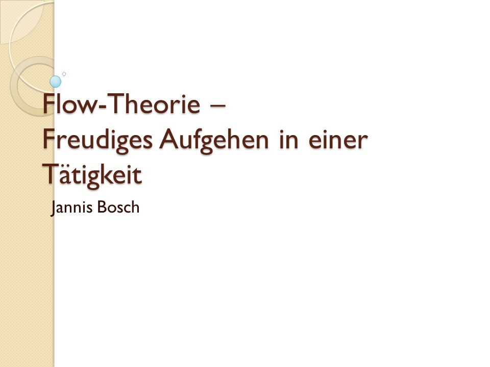 Flow-Theorie – Freudiges Aufgehen in einer Tätigkeit Jannis Bosch