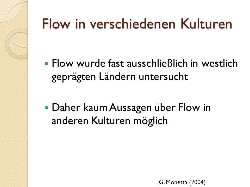 Flow in verschiedenen Kulturen Flow wurde fast ausschließlich in westlich geprägten Ländern untersucht Daher kaum Aussagen über Flow in anderen Kultur