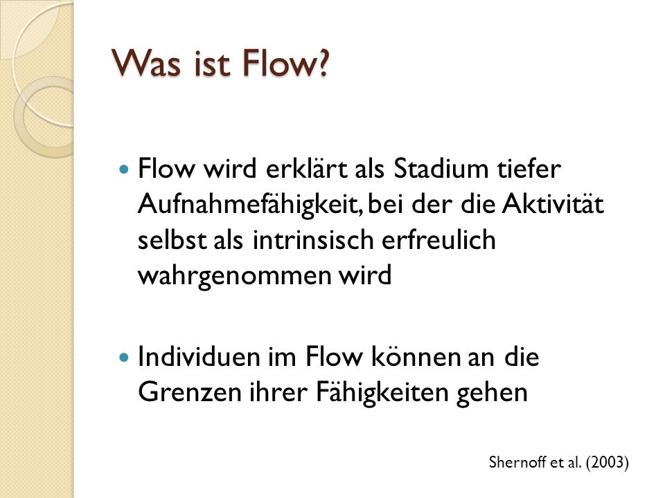 Was ist Flow? Flow wird erklärt als Stadium tiefer Aufnahmefähigkeit, bei der die Aktivität selbst als intrinsisch erfreulich wahrgenommen wird Indivi