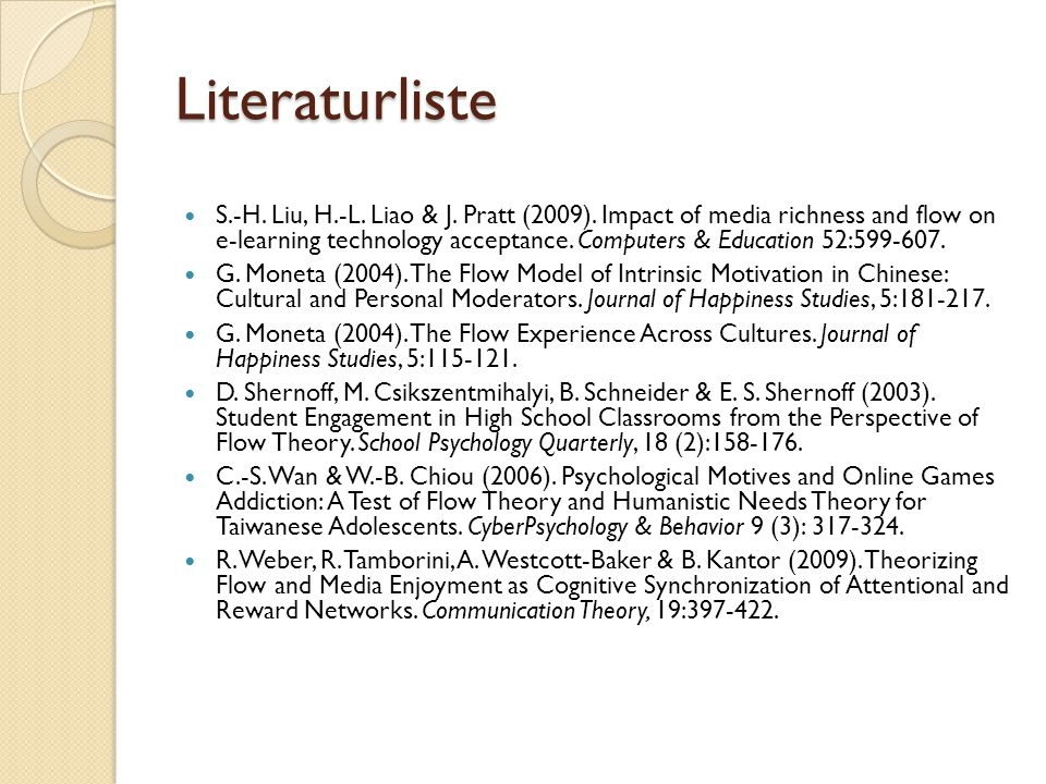 Literaturliste S.-H. Liu, H.-L. Liao & J. Pratt (2009). Impact of media richness and flow on e-learning technology acceptance. Computers & Education 5