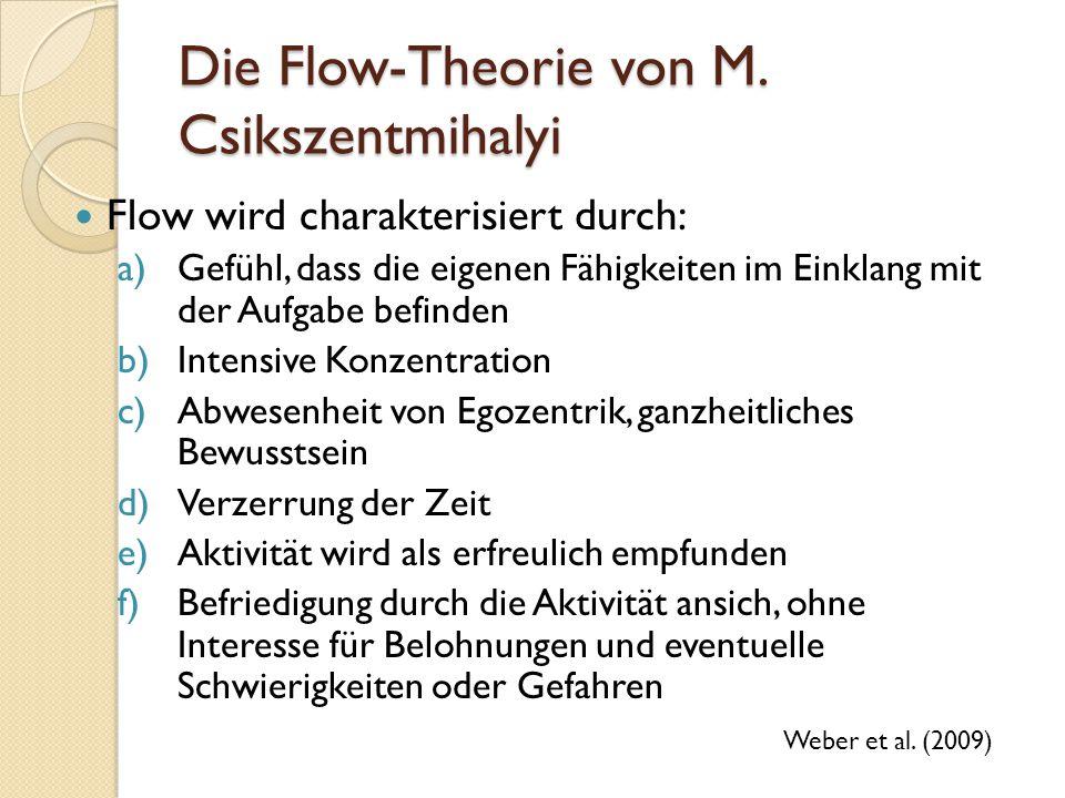Die Flow-Theorie von M. Csikszentmihalyi Flow wird charakterisiert durch: a)Gefühl, dass die eigenen Fähigkeiten im Einklang mit der Aufgabe befinden