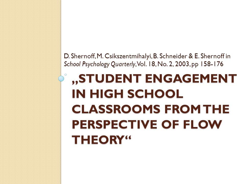 Überblick Studie zu Flow-Erfahrungen von US- amerikanischen high school Schülern Interesse, Freude an der Tätigkeit und Konzentration werden als Engagement beschrieben Alle 3 müssen hoch sein damit man von Flow sprechen kann Student Engagement In High School Classrooms From The Perspective Of Flow Theory (Shernoff et al., 2003)