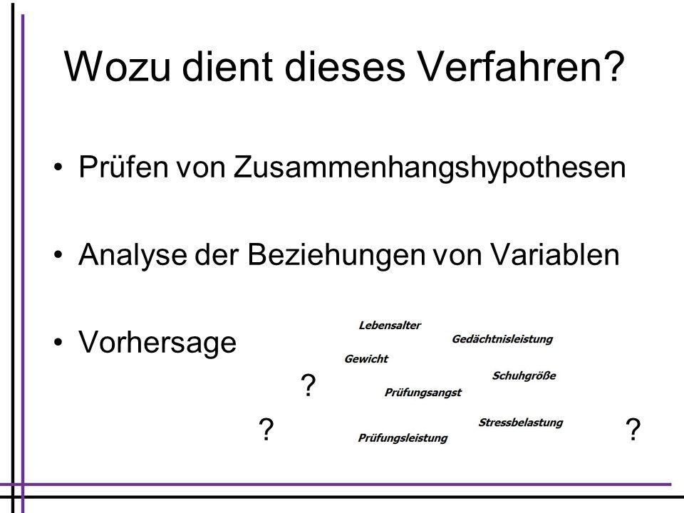 Wozu dient dieses Verfahren? Prüfen von Zusammenhangshypothesen Analyse der Beziehungen von Variablen Vorhersage ?