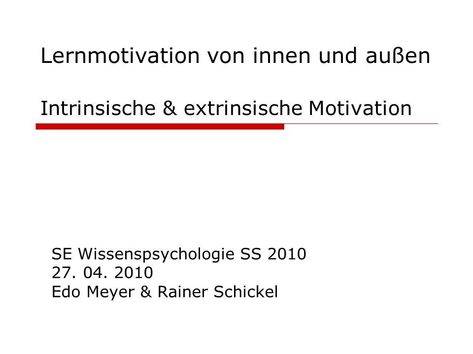 Lernmotivation von innen und außen Intrinsische & extrinsische Motivation SE Wissenspsychologie SS 2010 27.