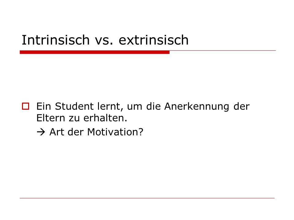 Intrinsisch vs.extrinsisch Ein Student lernt, um die Anerkennung der Eltern zu erhalten.