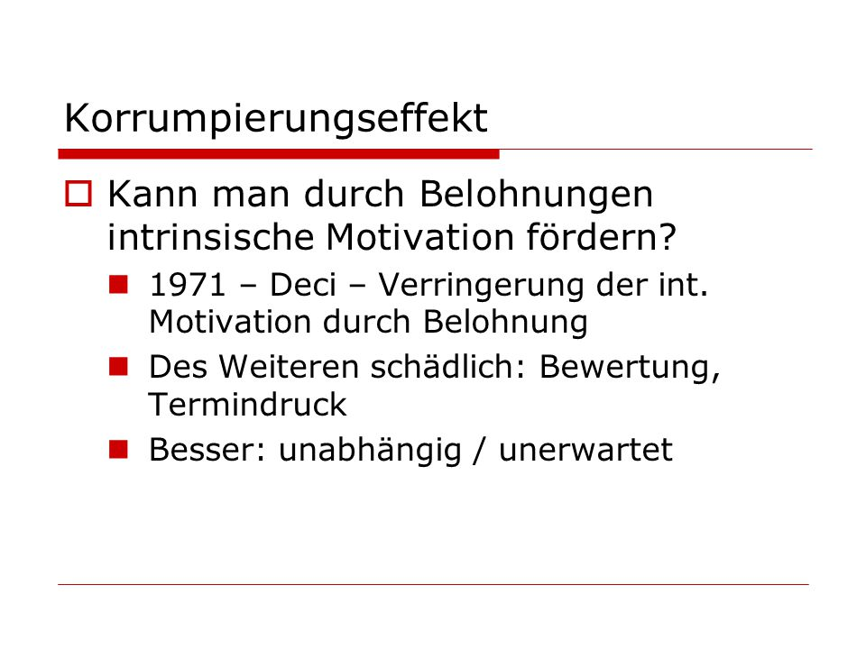 Korrumpierungseffekt Kann man durch Belohnungen intrinsische Motivation fördern.