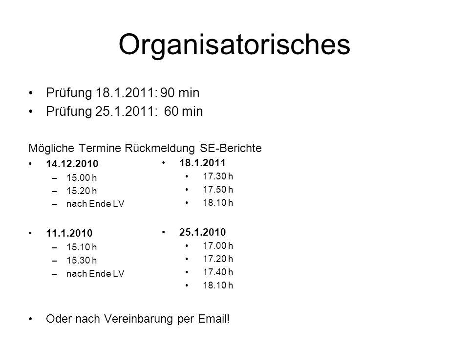 Organisatorisches Prüfung 18.1.2011: 90 min Prüfung 25.1.2011: 60 min Mögliche Termine Rückmeldung SE-Berichte 14.12.2010 –15.00 h –15.20 h –nach Ende