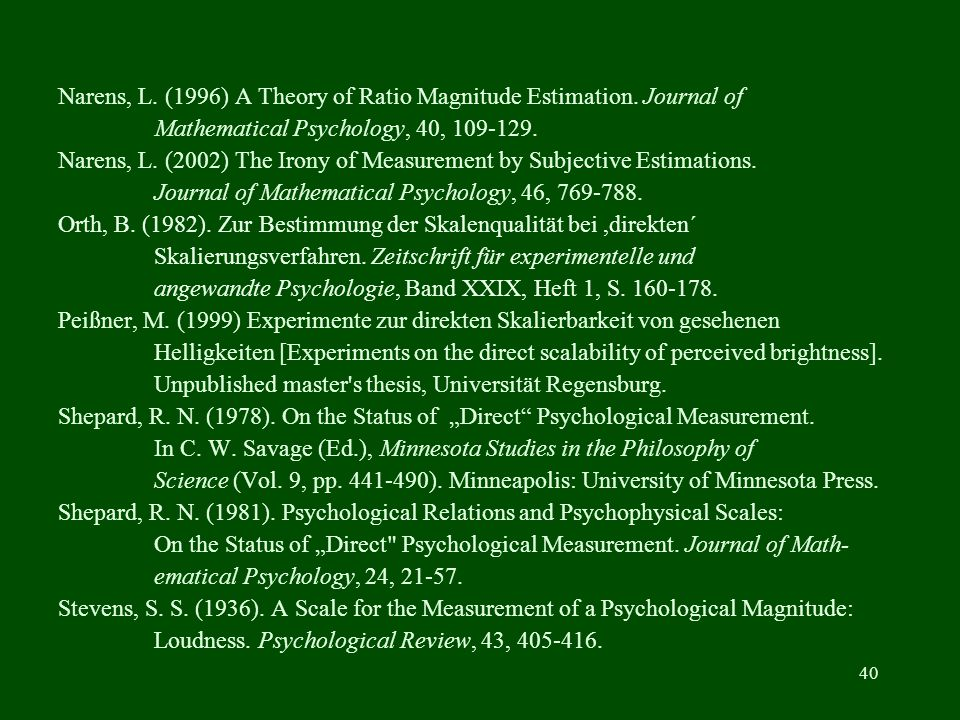 40 Narens, L. (1996) A Theory of Ratio Magnitude Estimation. Journal of Mathematical Psychology, 40, 109-129. Narens, L. (2002) The Irony of Measureme