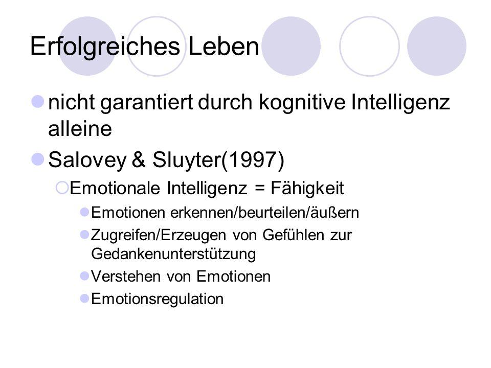 Erfolgreiches Leben nicht garantiert durch kognitive Intelligenz alleine Salovey & Sluyter(1997) Emotionale Intelligenz = Fähigkeit Emotionen erkennen