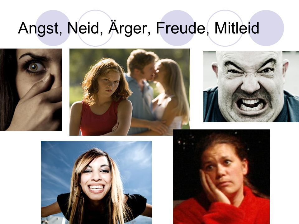 Angst, Neid, Ärger, Freude, Mitleid