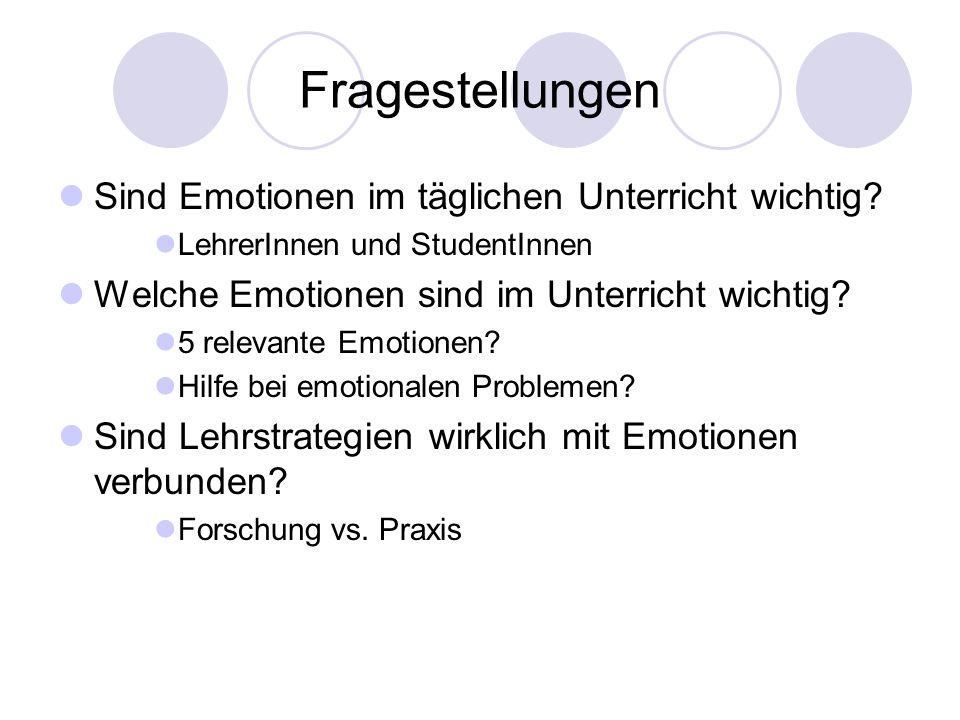 Fragestellungen Sind Emotionen im täglichen Unterricht wichtig? LehrerInnen und StudentInnen Welche Emotionen sind im Unterricht wichtig? 5 relevante