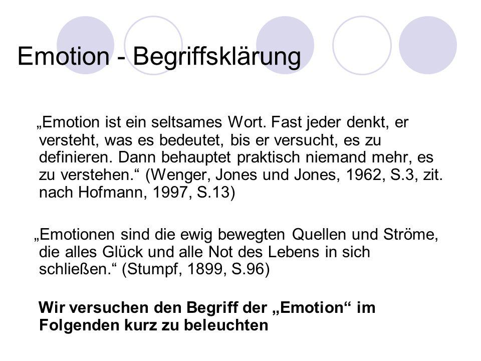 Emotion - Begriffsklärung Emotion ist ein seltsames Wort. Fast jeder denkt, er versteht, was es bedeutet, bis er versucht, es zu definieren. Dann beha