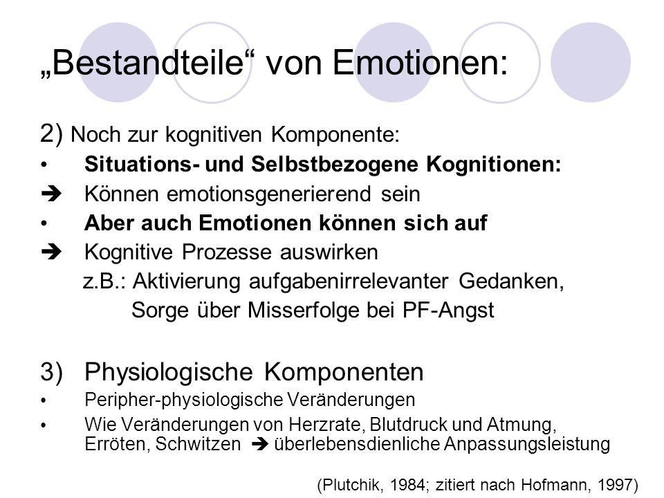 Bestandteile von Emotionen: 2) Noch zur kognitiven Komponente: Situations- und Selbstbezogene Kognitionen: Können emotionsgenerierend sein Aber auch E